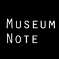 MUSEUM NOTE